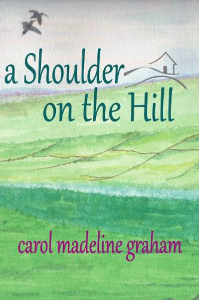 A Shoulder on the Hill (Paperback) Carol Graham