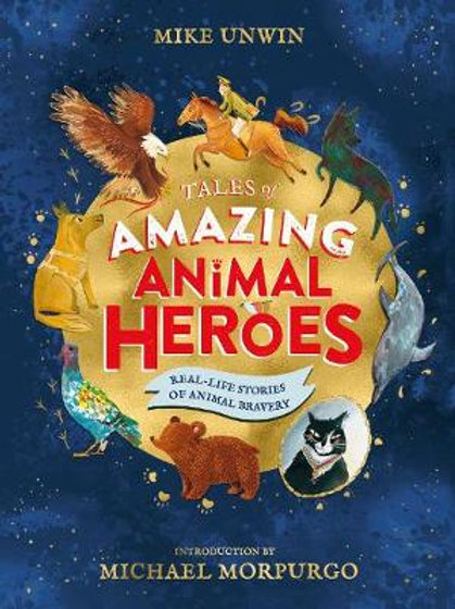 Tales of Amazing Animal Heroes by Mike Unwin
