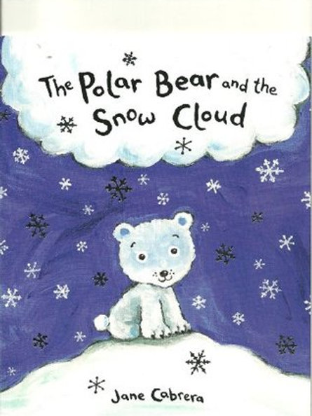 The Polar Bear and the Snow Cloud - Jane Cabrera
