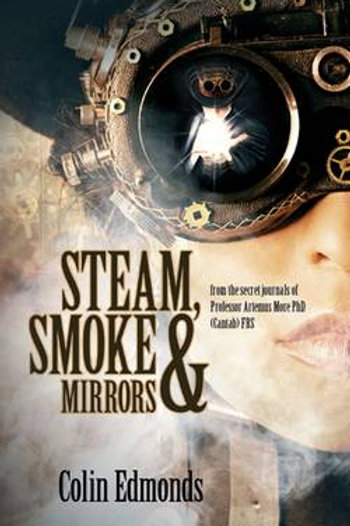 Steam, Smoke and Mirrors by Collin Edmonds