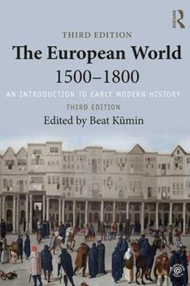 The European World 1500-1800: An Introduction to Early Modern History Beat Kumin