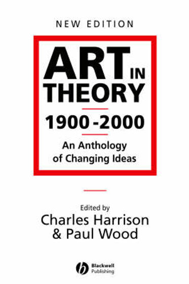 Art in Theory 1900-2000 Edited by Charles Harrison & Paul Wood