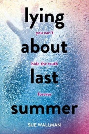 Lying About Last Summer by Sue Wallman