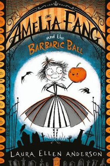 Amelia Fang and the Barbaric Ball -Laura Ellen Anderson