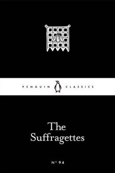 The Suffragettes - Penguin Little Black Classics (Paperback)