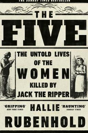 The Five: The Untold Lives ... Killed by Jack the Ripper - Hallie Rubenhold