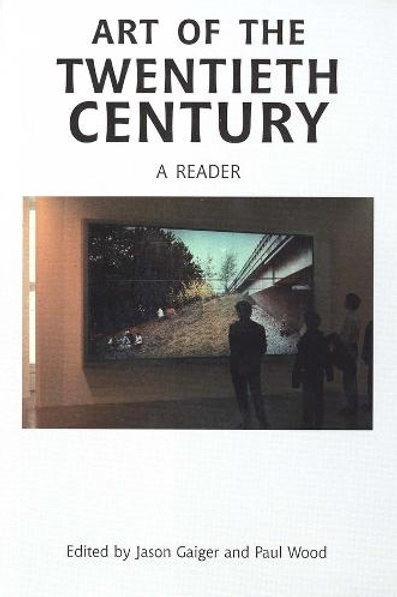 Art of the Twentieth Century: A Reader (Paperback)Ed Jason Gaiger & Paul Wood