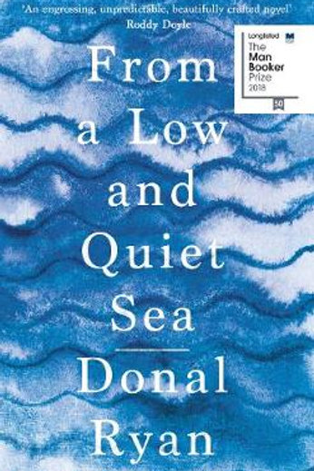 From a Low and Quiet Sea (Hardback) by Donal Ryan (author)