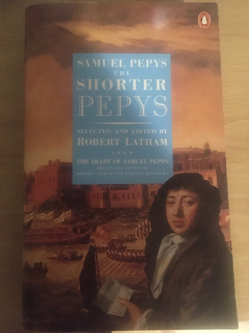 Samuel Pepys the Shorter Pepys Selected and edited by Robert Latham