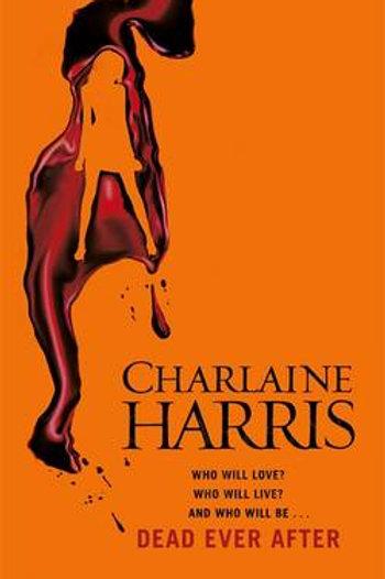 Dead Ever After: A True Blood Novel (Hardback) Charlaine Harris