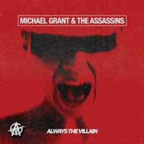 Michael Grant & The Assassins - Always The Villain