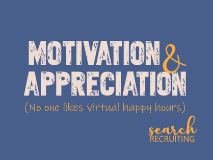 Motivation and Appreciation (No one likes a virtual happy hour)