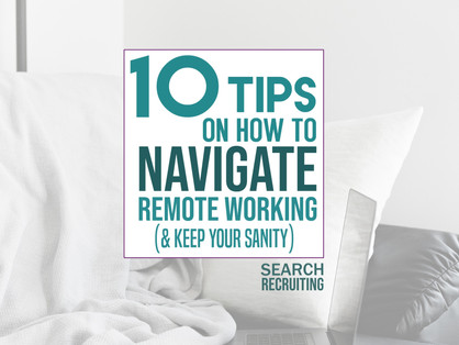 10 Tips on How to Navigate Remote Working (& Keep Your Sanity)