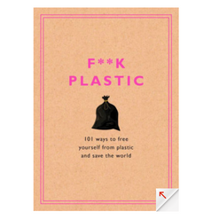 F**k Plastic - 101 ways to free yourself from plastic