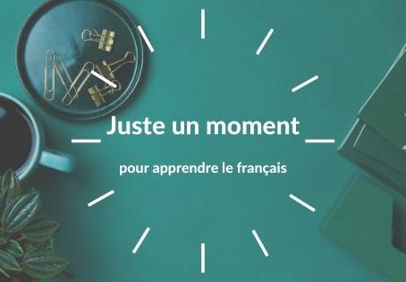 Juste un moment pour apprendre le français