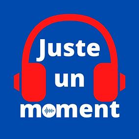 Juste un moment - le podcast pour apprendre le français