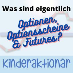 Was sind eigentlich Futures, Optionen & Optionsscheine