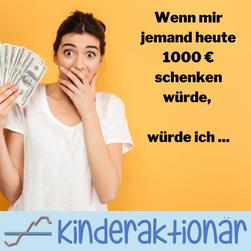 Wenn mir jemand 1000 EUR schenken würde...