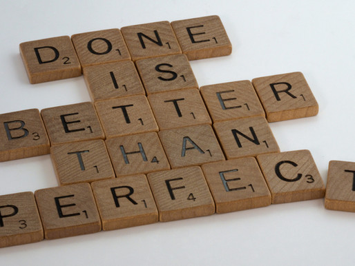 Perfectionism is the Enemy of the Good