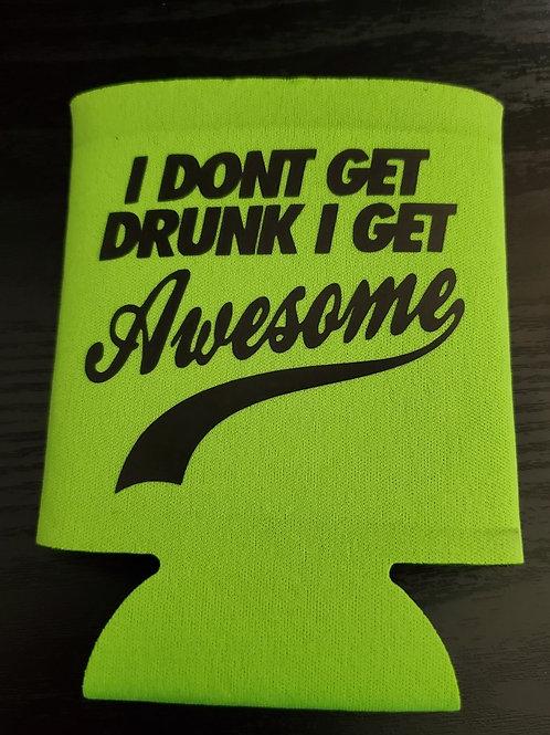 I Dont Get Drunk I Get Awesome Koozie
