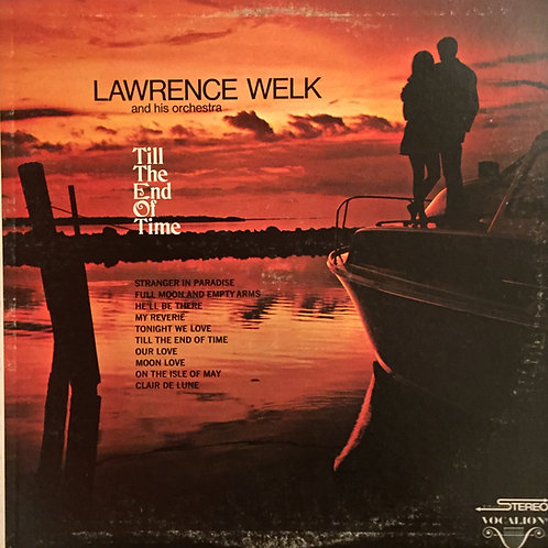 Lawrence Welk And His Orchestra ‎– Till The End Of Time (Melodies That Live Fore