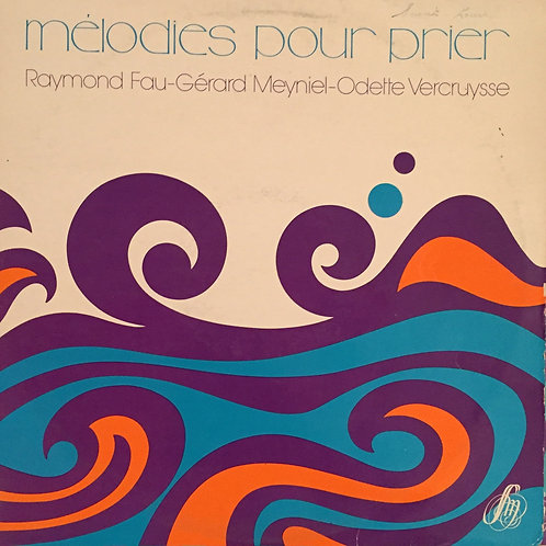 Raymond Fau - Gérard Meyniel* - Odette Vercruysse – Mélodies Pour Prier