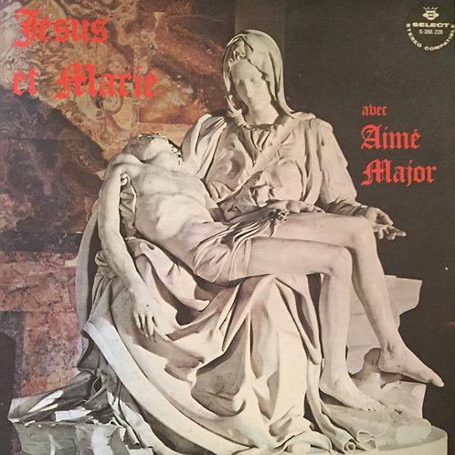 Aimé Major – Jésus Et Marie