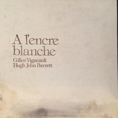 Gilles Vigneault, Hugh John Barrett – A L'Encre Blanche