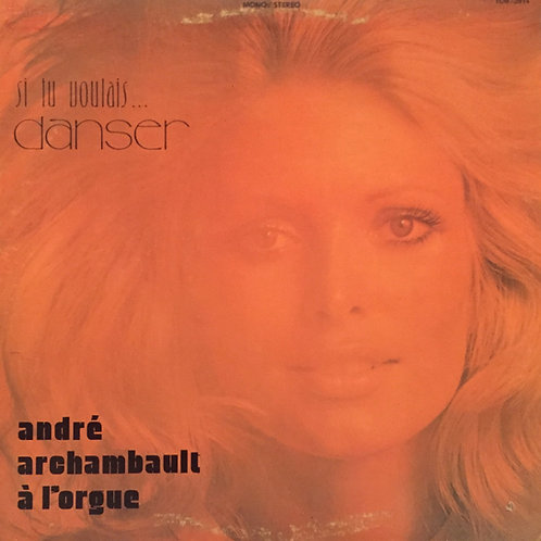 André Archambault – Si Tu Voulais....Danser