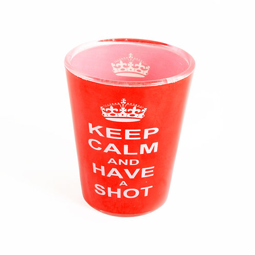 KEEP CALM AND HAVE A SHOT