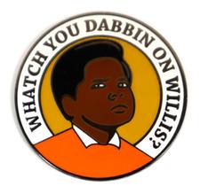 """Whatch You Dabbin on Willis?"" Hat Pin"