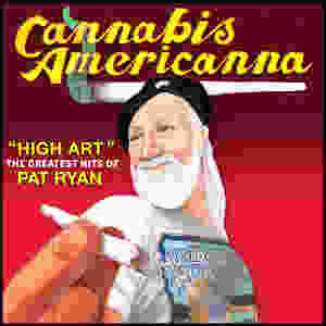 Cannabis Americanna: The Greatest Hits of Pat Ryan