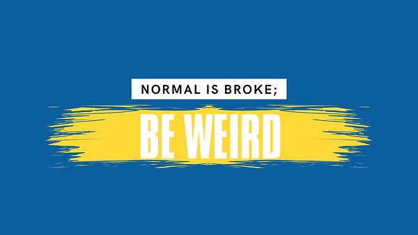 Normal is Broke; Be Weird Main.png