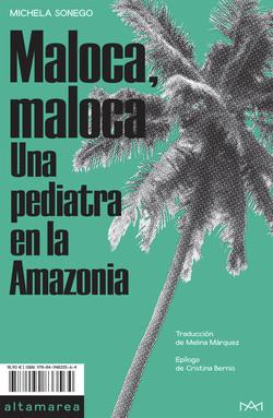 Maloca Maloca. Una pediatra en la Amazonia