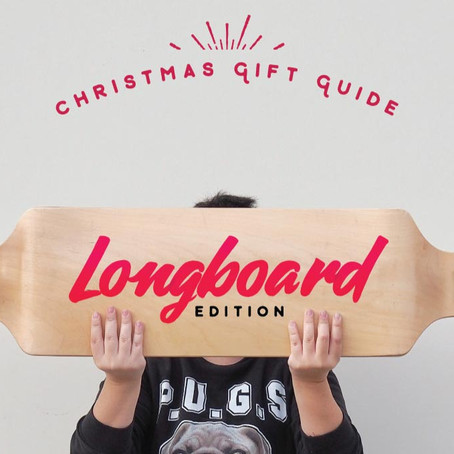 Christmas 2017 Gift Guide - Longboard Edition