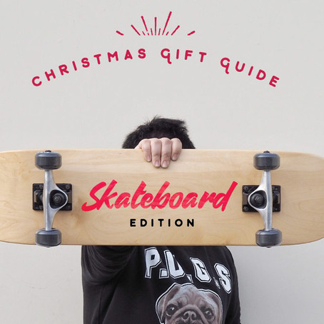 Christmas 2017 Gift Guide - Skateboard Edition