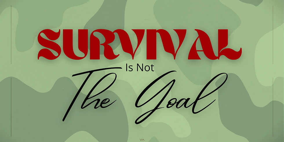 Survival Is Not The Goal
