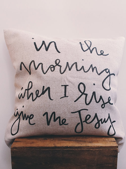 """In The Morning When I Rise, Give Me Jesus"" Pillow Cover"