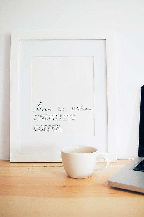 Less Is More, Unless It's Coffee Printable