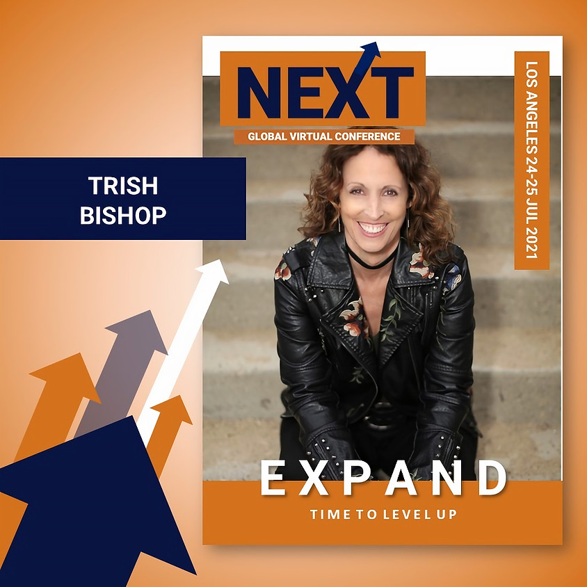 NEXT Global Virtual Conference™   - EXPAND LA with Trish Bishop