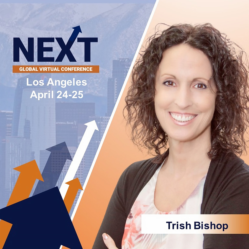 NEXT Global Virtual Conference™  with Trish Bishop