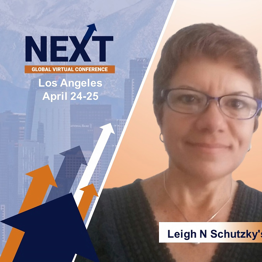 NEXT Global Virtual Conference™  with Leigh N Schutzky