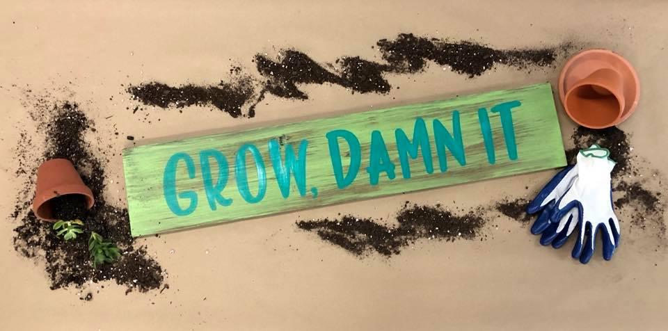 "Grow, Damn It 8""x36"""