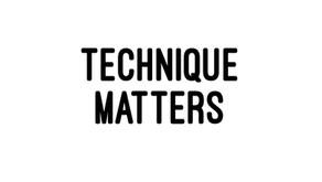 Technique Matters
