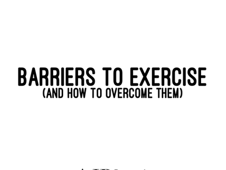 Barriers to Exercise (and how to overcome them!)