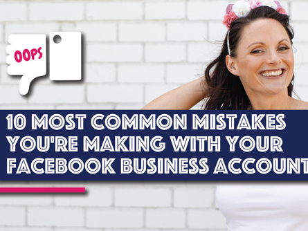 10 Common Mistakes You're Making With Your Facebook Business Account