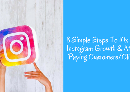 8 Simple Steps To 10x Your Instagram Growth & Attract Paying Customers/Clients