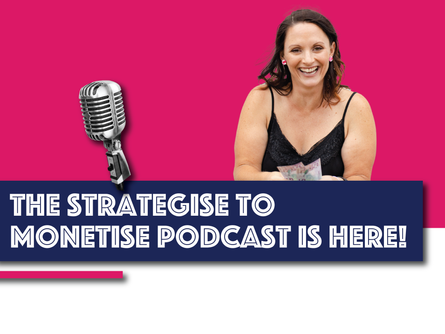 The Strategise to Monetise Podcast is Here!