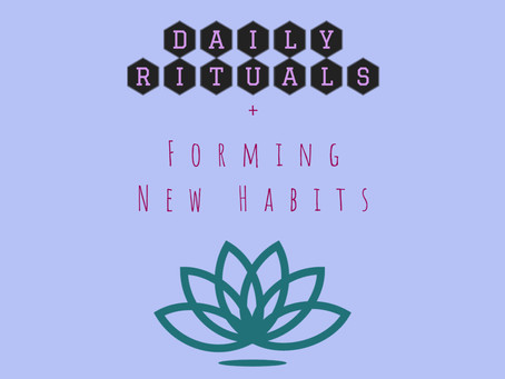 Daily Rituals + Forming New Habits