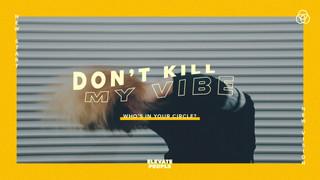 DON'T KILL MY VIBE
